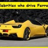 20 Popular Celebrities who drive Ferrari in 2013