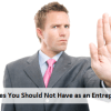 5 Qualities You Should Not Have as an Entrepreneur in 2014