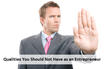 Qualities You Should Not Have as an Entrepreneur
