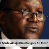What Made Alhaji Aliko Dangote – Dangote Group So Rich