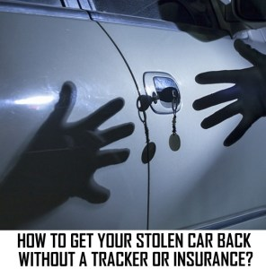 How to Get Back Your Stolen Car without Tracker or Insurance