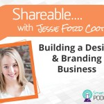 PODCAST: Shareable EP01 –  Design & Branding With Jessie Ford Coots