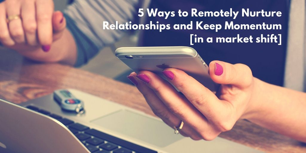 5 Ways Remotely Nurture Relationships and Keep Momentum [in your business]