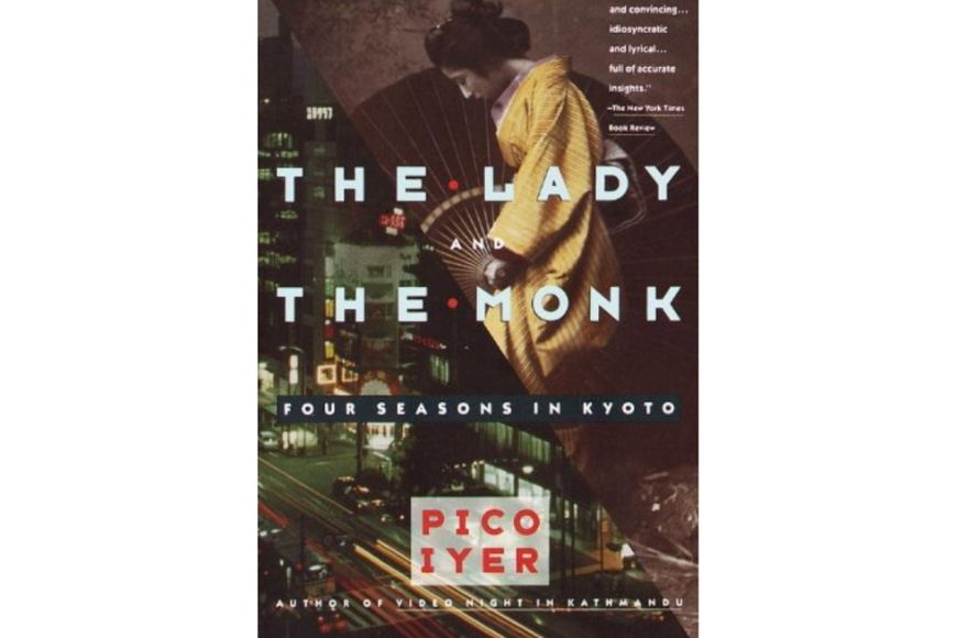 The Lady and the Monk: Four Seasons in Kyoto, Pico Iyer.