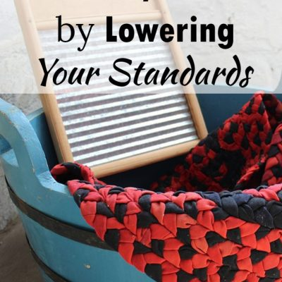 Save Money and Time by Lowering Your Standards