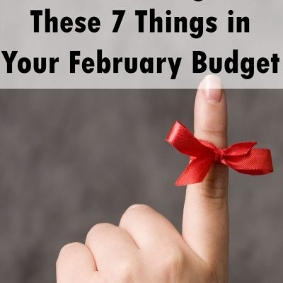 Don't Forget These 7 Things in Your February Budget