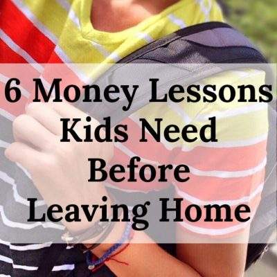6 Money Lessons Kids Need Before Leaving Home