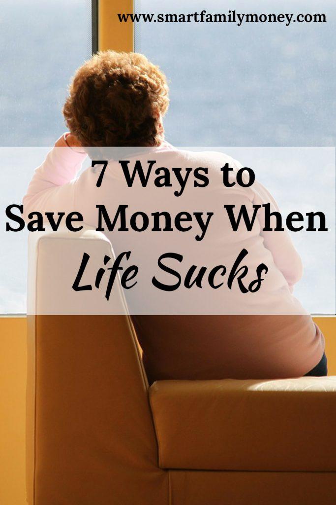 7 Ways to Save Money When Life Sucks
