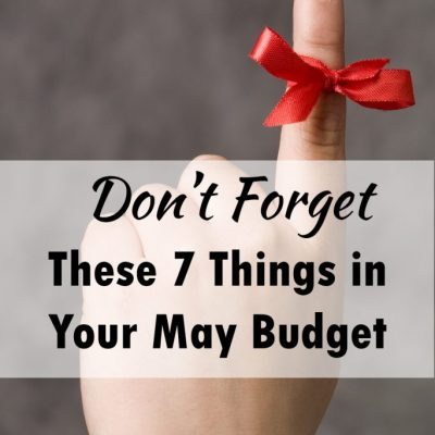 Don't Forget These 7 Things in Your May Budget