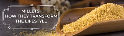Millets-How they transform the lifestyle?