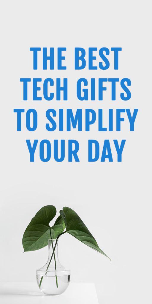 The Best Tech Gifts To Simplify Your Day