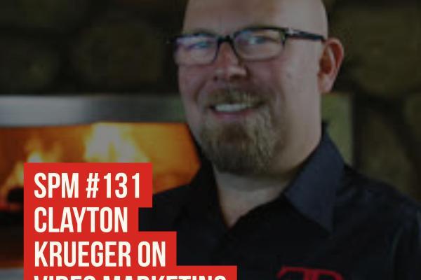 SPM #131: Clayton Krueger on Video Marketing