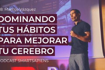 Dominando tus Hábitos para Mejorar tu Cerebro, Marcos Vázquez