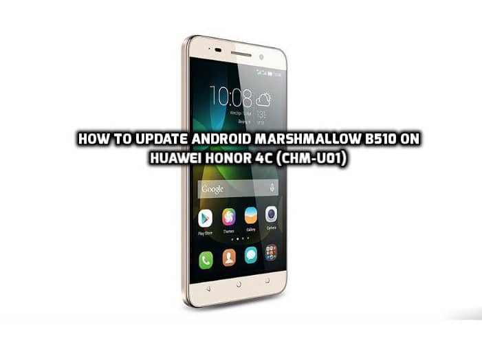 How to Update Android Marshmallow B510 on Huawei Honor 4C (CHM-U01)