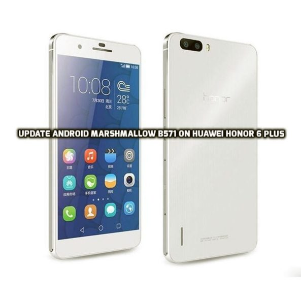 Update Android Marshmallow B571 on Huawei Honor 6 Plus