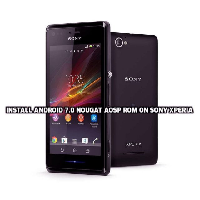 Install Android 7.0 Nougat AOSP ROM On Sony Xperia M