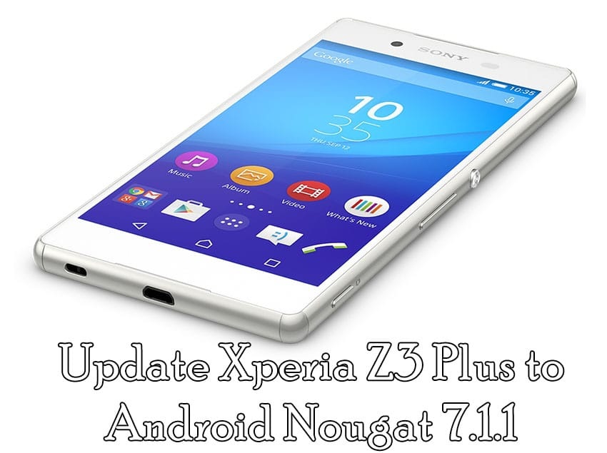 Manually Update Xperia Z3 Plus to Android Nougat 7.1.1 Firmware [32.4.A.0.160]