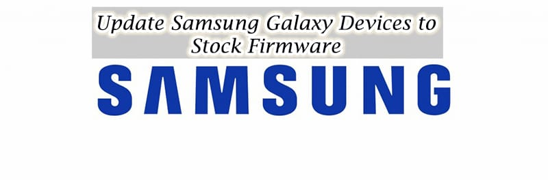 HOW TO UPDATE SAMSUNG GALAXY DEVICE TO STOCK FIRMWARE VIA ODIN TOOL