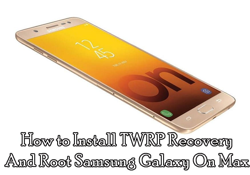 How to Install TWRP Recovery And Root Samsung Galaxy On Max via Odin