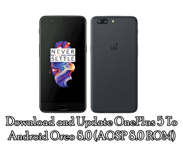 Download and Update OnePlus 5 To Android Oreo 8.0 (AOSP 8.0 ROM)
