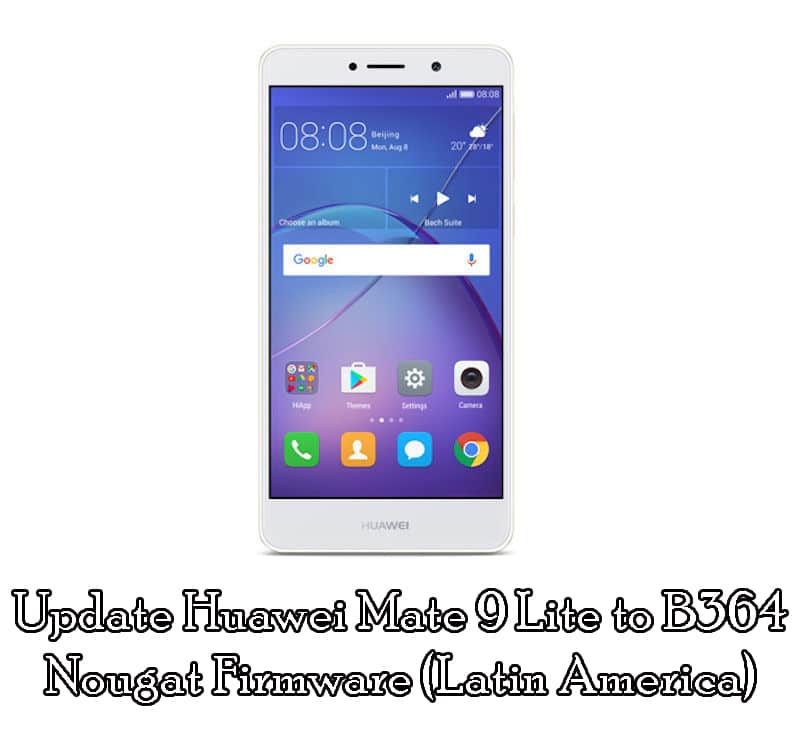 Download and Update Huawei Mate 9 Lite to B364 Nougat Firmware (Latin America)