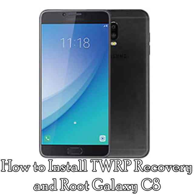 How to Install TWRP Recovery and Root Galaxy C8