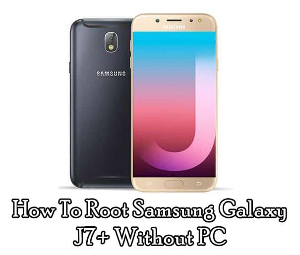 How To Root Samsung Galaxy J7 Plus Without PC