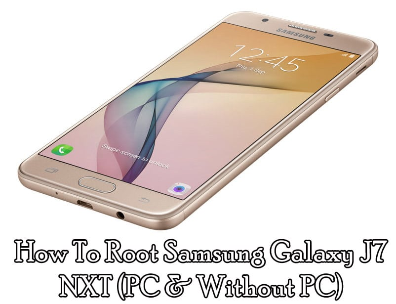 How To Root Samsung Galaxy J7 NXT (PC & Without PC)