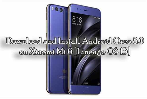Download and Install Android Oreo 8.0 on Xiaomi Mi 6 [Lineage OS 15]