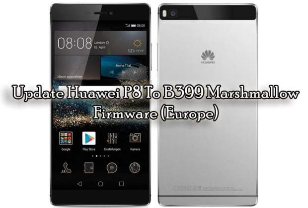 Download And Update Huawei P8 Marshmallow B399 Firmware (Europe)