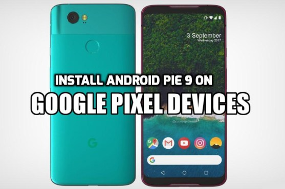 [How to Guide] Install Android Pie 9 on Google Pixel Devices