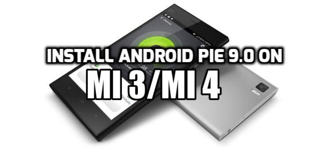 Install Android Pie 9.0 On Mi3/Mi4