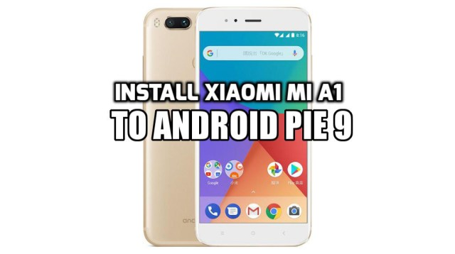 [How to Guide] Install Xiaomi Mi A1 Android Pie 9 Firmware (AOSP 9.0 ROM)