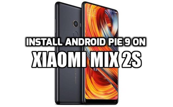 [How to Guide] Install Android Pie 9 on Xiaomi Mi Mix 2S