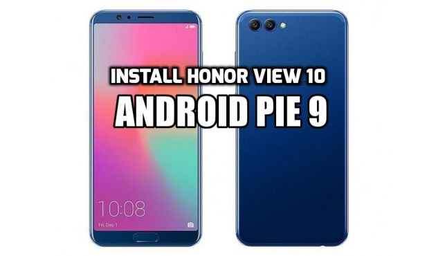 install Honor view 10 Android Pie 9 (AOSP 9.0) custom ROM