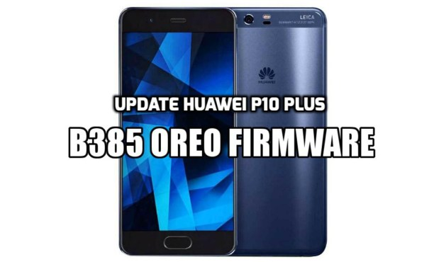 [How to Guide] Update Huawei P10 Plus B385 Oreo Firmware (Vodafone)