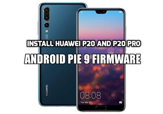 Install Huawei P20 and P20 Pro Android Pie 9