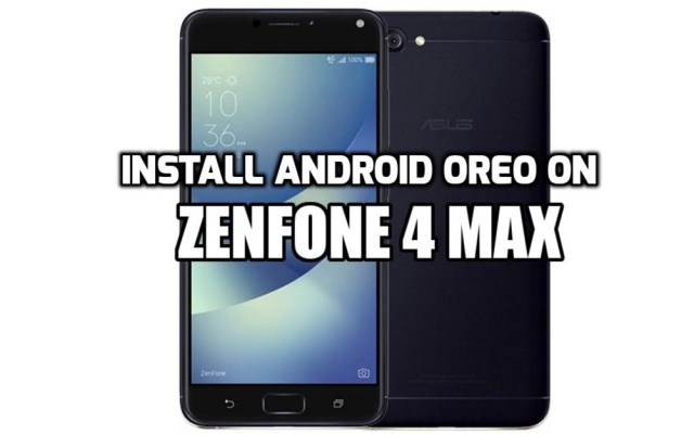[How To Guide] Install Android Oreo on ZenFone 4 Max (WW_15.2016.1809.412)