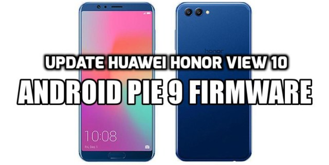 [How to Guide] Update Huawei Honor View 10 Android Pie 9 Firmware (EMUI 9)