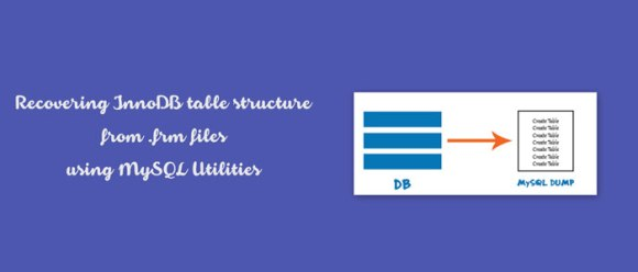 recovering innob table structure from .frm files using MySQL Utilities
