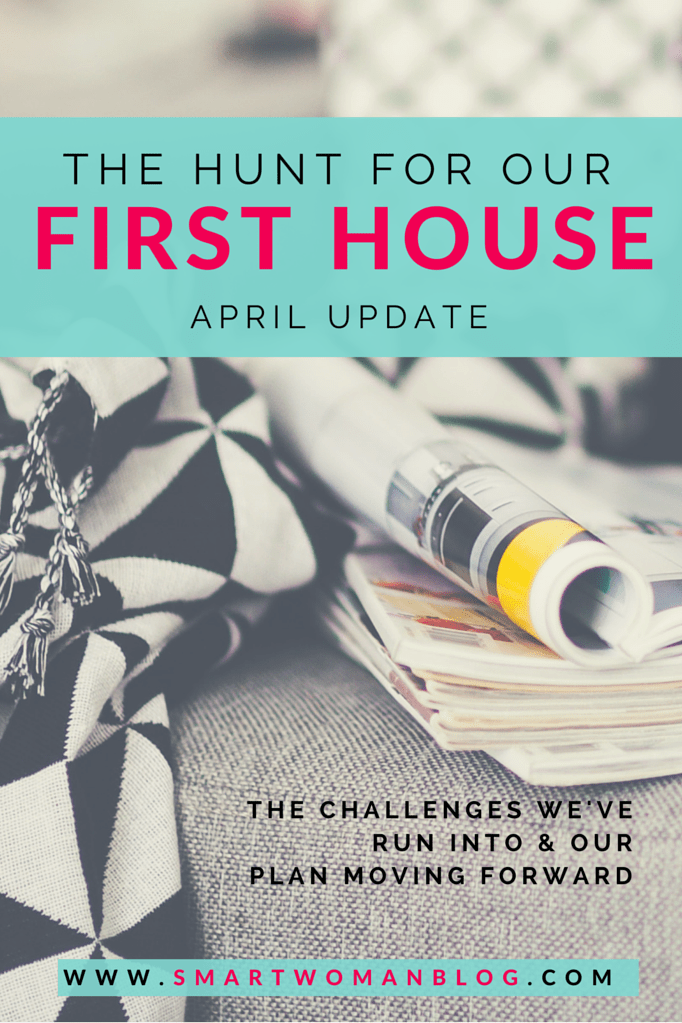 The Hunt For Our First House – April Update