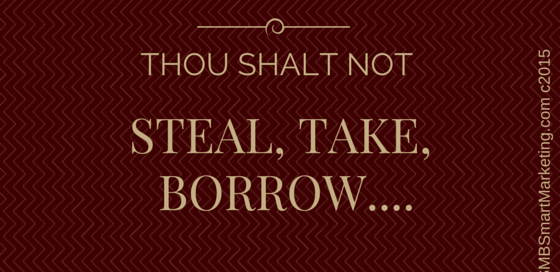 Thou shalt not steal, take, borrow...