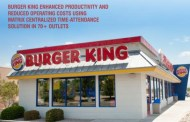Burger King Enhanced Productivity and Improved Operating Costs Using Matrix Centralized Time-Attendance Solution