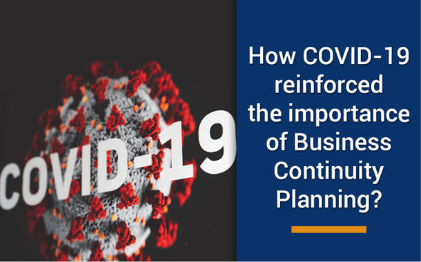 How COVID-19 reinforced the importance of Business Continuity Planning?