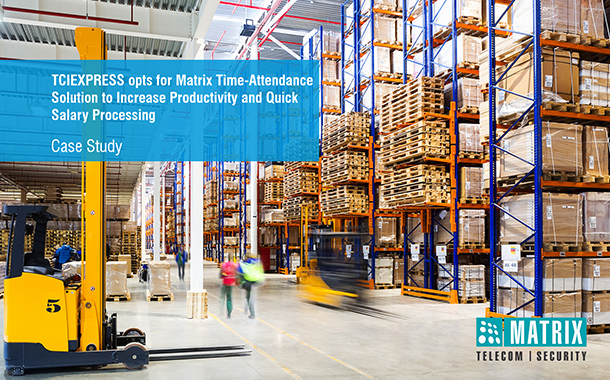 TCIEXPRESS opts for Matrix Time-Attendance Solution to Increase Productivity and Quick Salary Processing