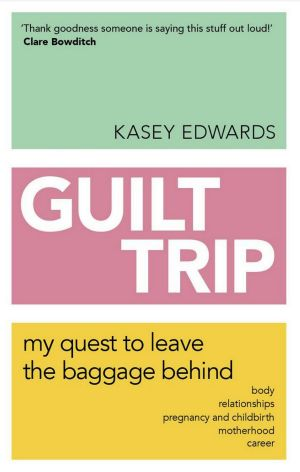 Guilt Trip, by Kasey Edwards.