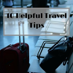 10 helpful travel tips