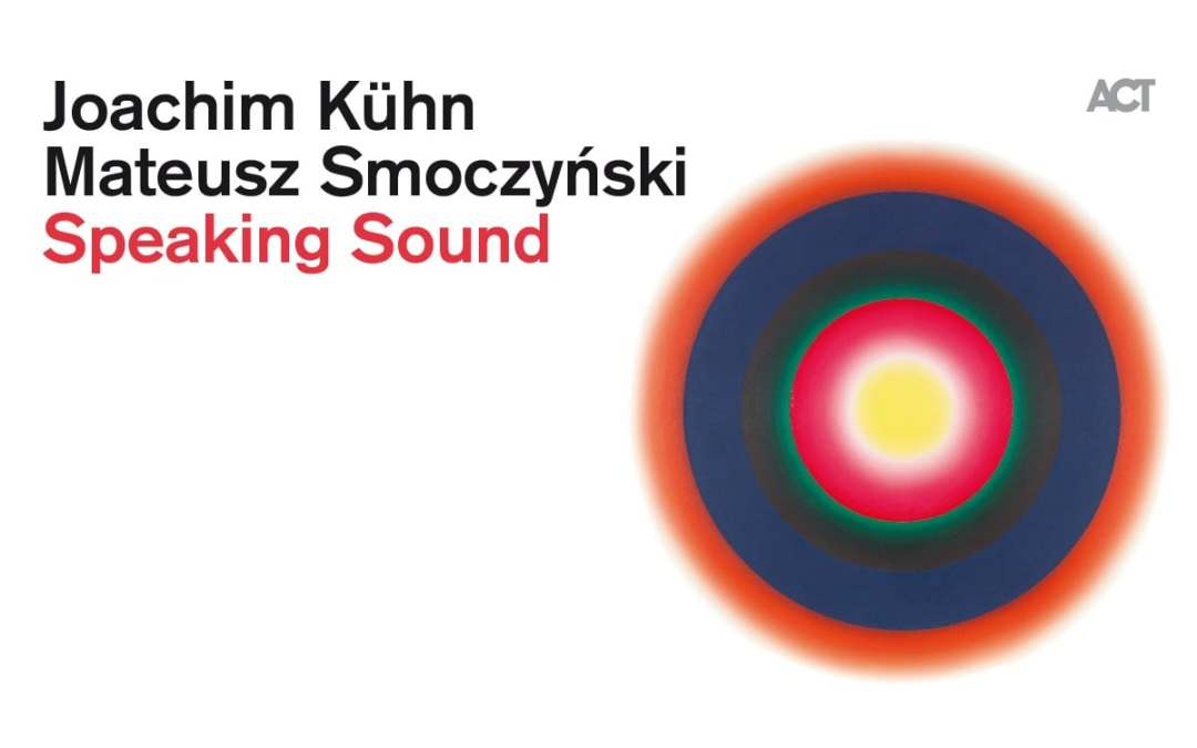"""Premiera nowej płyty Joachima Kühna i Mateusza Smoczyńskiego """"Speaking Sound"""" (ACT)"""