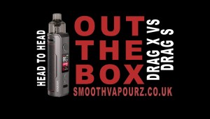 Smooth Vapourz - OUT THE BOX Drag X vs Drag S