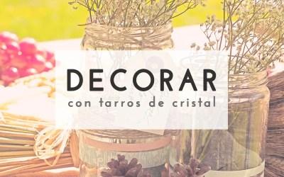 DECORACIÓN CON TARROS DE CRISTAL